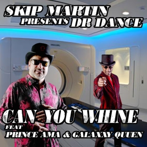 Skip_Martin___Dr_DanceCan_You_Whine_feat_Prince_Ama___Galaxxy_Quuen